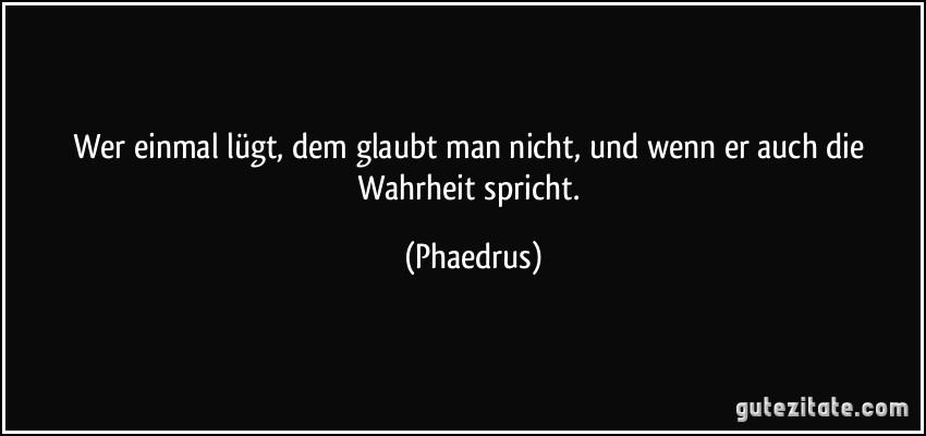 zitat-wer-einmal-lugt-dem-glaubt-man-nicht-und-wenn-er-auch-die-wahrheit-spricht-phaedrus-125544